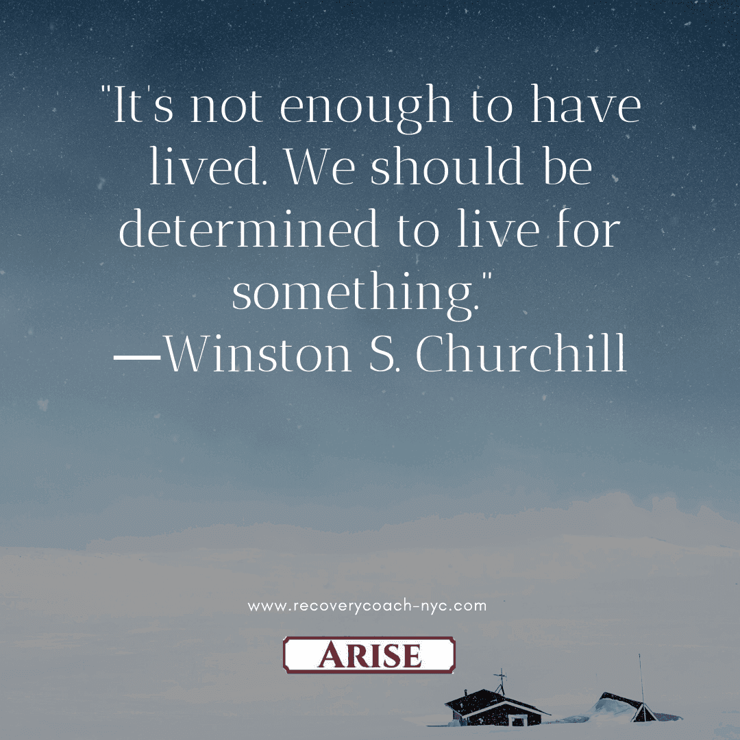 Purpose is a benefit of your recovery plan.  This image depicts Winston Churchill's  quote on purpose
