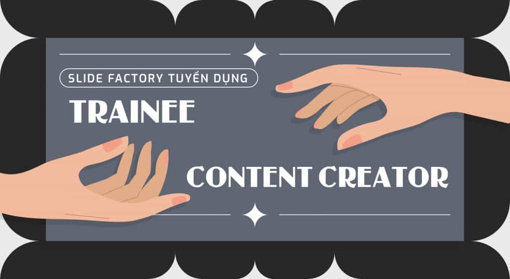 SLIDE FACTORY tuyển dụng Trainee Content Creator (Part-time)