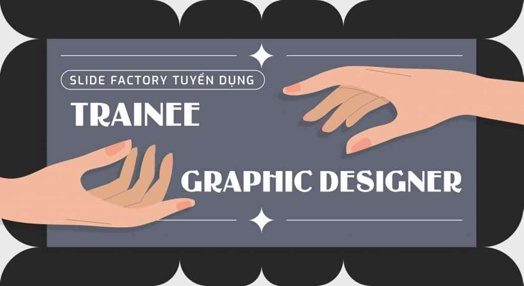 SLIDE FACTORY tuyển dụng Trainee Graphic Designer (Part-time)