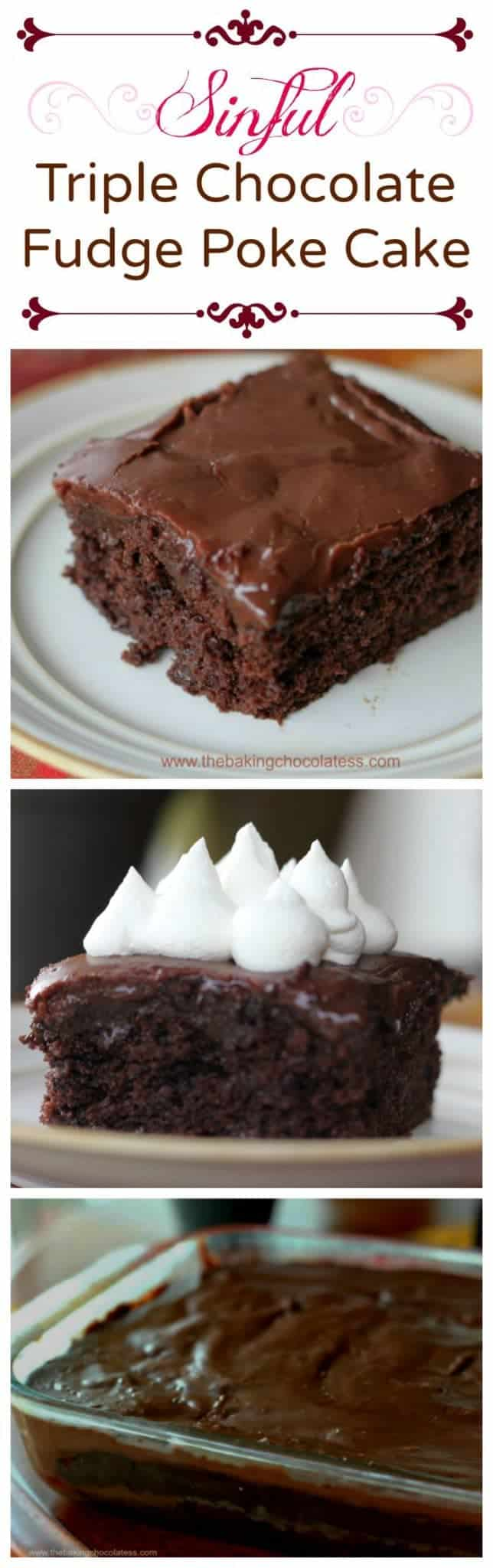 Sinful Triple Chocolate Fudge Poke Cake - Serve this delicious, gooey Sinful Triple Chocolate Poke Cake with some whipped topping or if you\'re like my husband, put it in the microwave for 20 seconds and top it with whipped cream or ice cream! Chocolately good! #triplechocolate #fudge #cake #poke cake