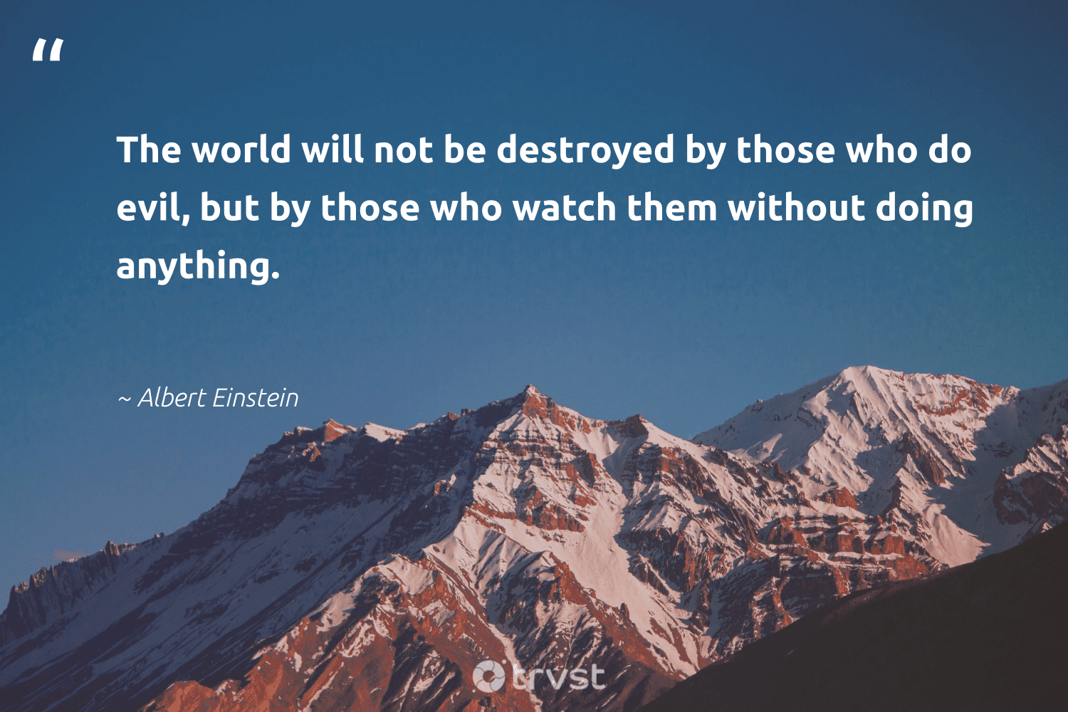 """""""The world will not be destroyed by those who do evil, but by those who watch them without doing anything.""""  - Albert Einstein #trvst #quotes #climatefight #takeaction #climateaction #dotherightthing #ecoconscious #bethechange #globalwarming #thinkgreen #climate #beinspired"""