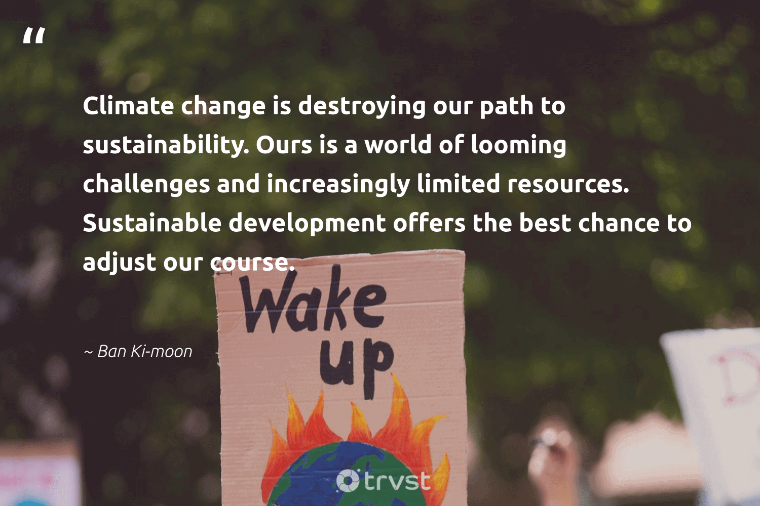 """""""Climate change is destroying our path to sustainability. Ours is a world of looming challenges and increasingly limited resources. Sustainable development offers the best chance to adjust our course.""""  - Ban Ki-moon #trvst #quotes #climatechange #sustainable #sustainability #climate #development #globalwarming #climateaction #sustainablefutures #climatechangeisreal #dosomething"""