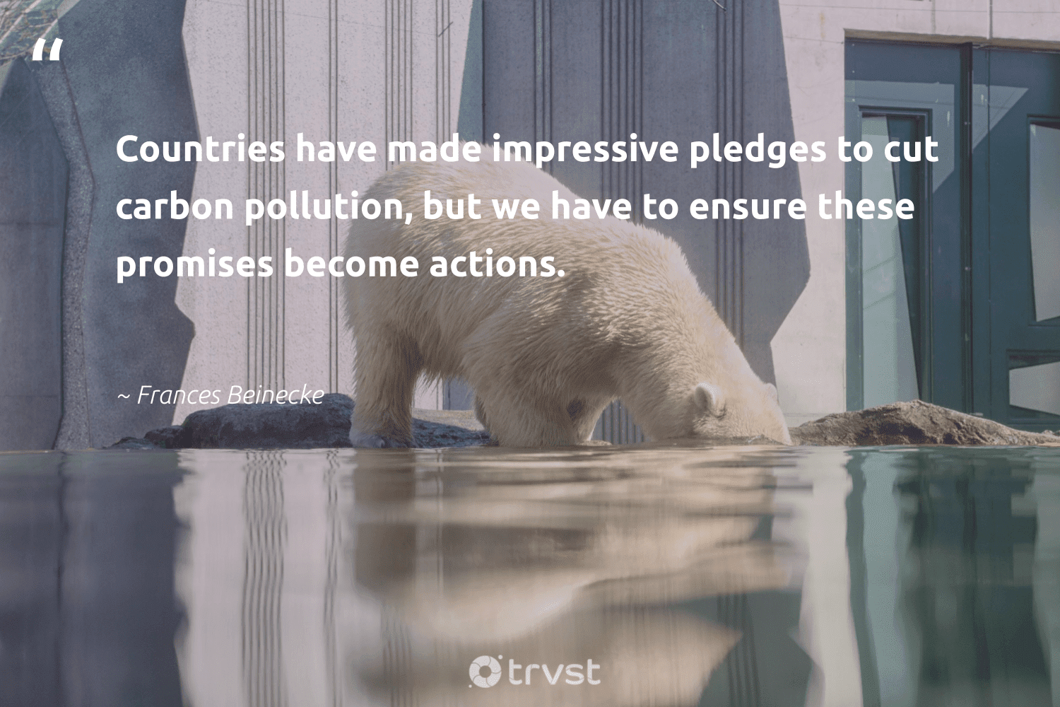 """""""Countries have made impressive pledges to cut carbon pollution, but we have to ensure these promises become actions.""""  - Frances Beinecke #trvst #quotes #carbon #pollution #spill #ecoconscious #giveback #dogood #toxic #climatechangeisreal #gogreen #changetheworld"""