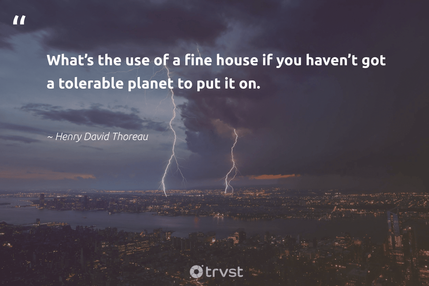 """""""What's the use of a fine house if you haven't got a tolerable planet to put it on.""""  - Henry David Thoreau #trvst #quotes #planet #mothernature #climateaction #giveback #ecoconscious #nature #sustainablefutures #wildlifeplanet #gogreen #earth"""