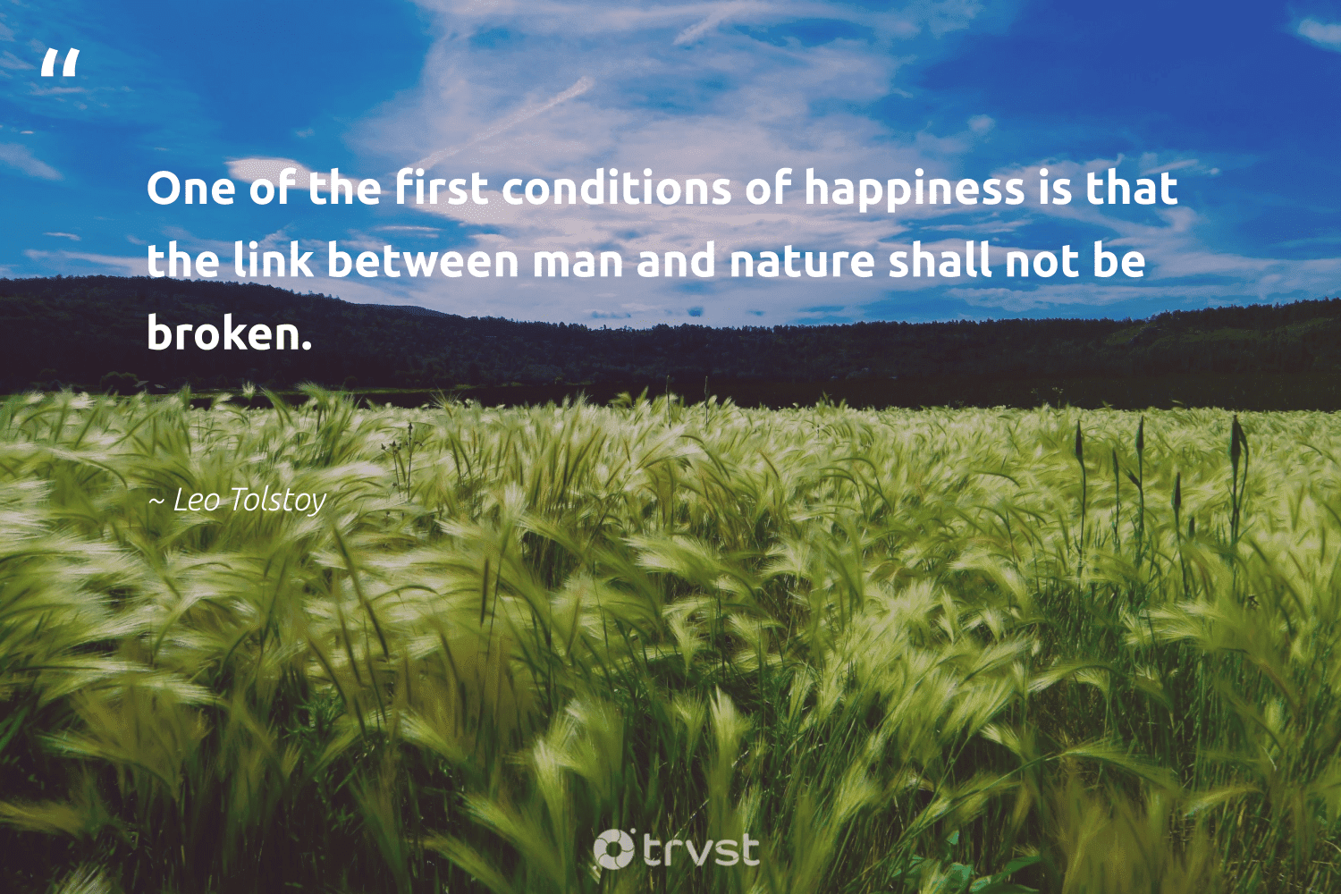 """""""One of the first conditions of happiness is that the link between man and nature shall not be broken.""""  - Leo Tolstoy #trvst #quotes #environment #nature #happiness #getoutside #sustainability #beinspired #mothernature #natureseekers #volunteer #socialchange"""
