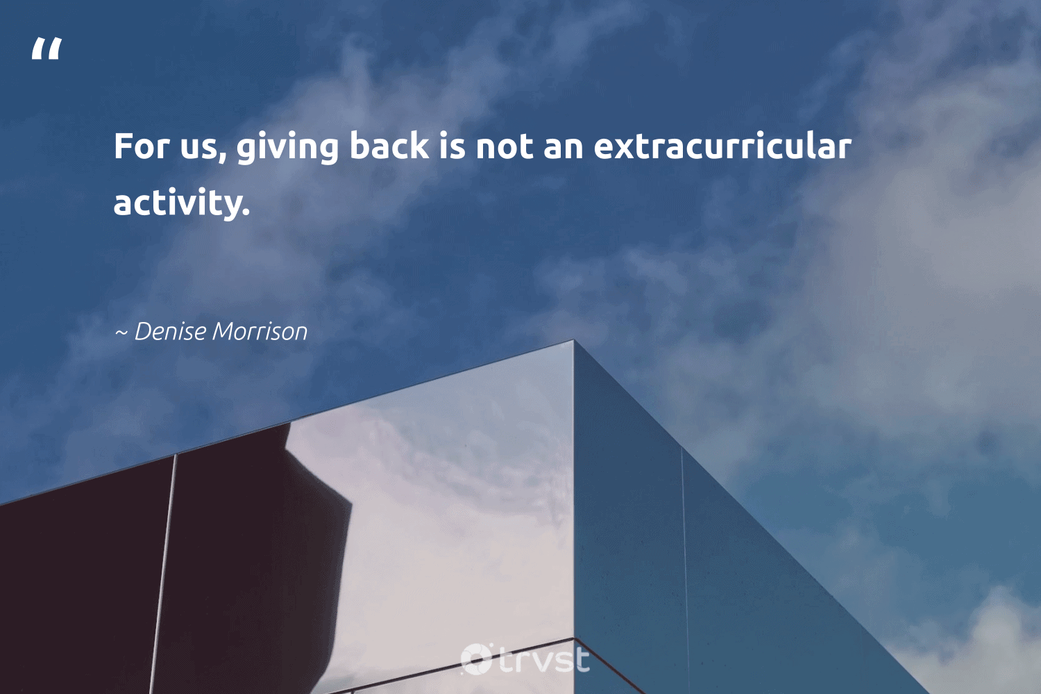 """""""For us, giving back is not an extracurricular activity.""""  - Denise Morrison #trvst #quotes #givingback #giveback #dogood #changemakers #itscooltobekind #ecoconscious #socialgood #giveforthefuture #togetherwecan #impact"""