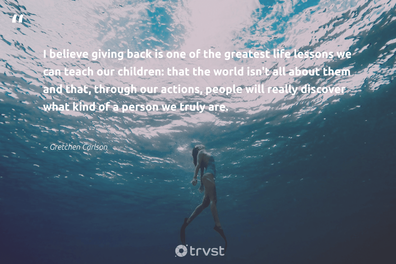 """""""I believe giving back is one of the greatest life lessons we can teach our children: that the world isn't all about them and that, through our actions, people will really discover what kind of a person we truly are.""""  - Gretchen Carlson #trvst #quotes #givingback #dogood #giveback #togetherwecan #giveforthefuture #bethechange #socialgood #itscooltobekind #changemakers #dotherightthing"""