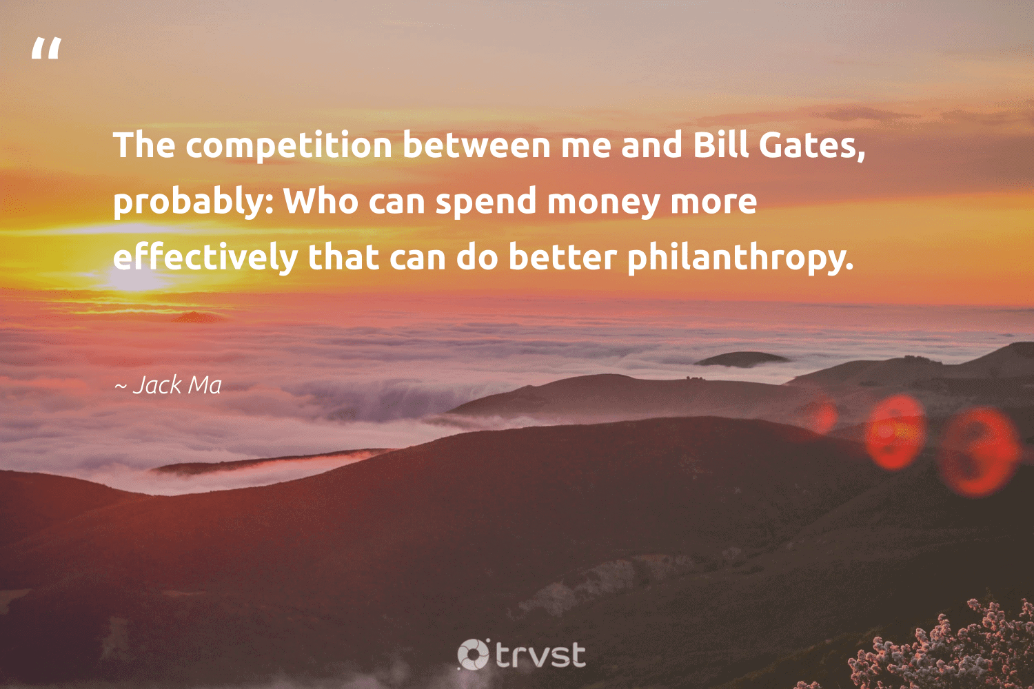 """The competition between me and Bill Gates, probably: Who can spend money more effectively that can do better philanthropy.""  - Jack Ma #trvst #quotes #philanthropy #philanthropic #togetherwecan #giveforthefuture #collectiveaction #changemakers #itscooltobekind #socialimpact #beinspired #thinkgreen"