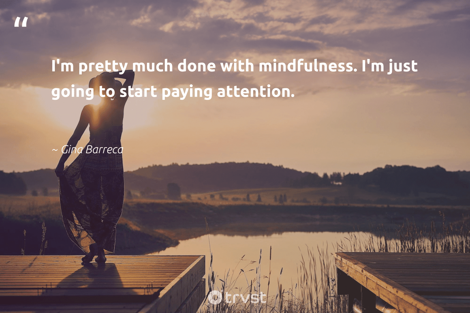 """""""I'm pretty much done with mindfulness. I'm just going to start paying attention.""""  - Gina Barreca #trvst #quotes #mindfulness #entrepreneurmindset #happiness #begreat #socialimpact #goals #positivity #health #changetheworld #meditation"""