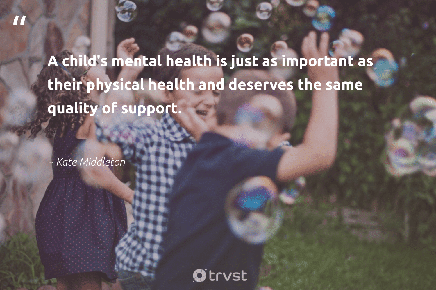 """A child's mental health is just as important as their physical health and deserves the same quality of support.""  - Kate Middleton #trvst #quotes #mentalhealth #health #anxiety #nevergiveup #begreat #impact #mentalhealthmatters #togetherwecan #changemakers #socialimpact"
