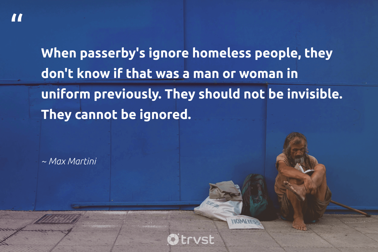 """""""When passerby's ignore homeless people, they don't know if that was a man or woman in uniform previously. They should not be invisible. They cannot be ignored.""""  - Max Martini #trvst #quotes #homelessness #homeless #equalrights #sustainablefutures #dosomething #equalopportunity #weareallone #beinspired #inclusion #makeadifference"""