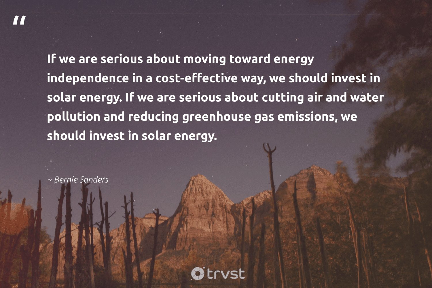 """""""If we are serious about moving toward energy independence in a cost-effective way, we should invest in solar energy. If we are serious about cutting air and water pollution and reducing greenhouse gas emissions, we should invest in solar energy.""""  - Bernie Sanders #trvst #quotes #solar #energy #solarenergy #gas #water #pollution #solarpower #solarpv #nature #climatechange"""