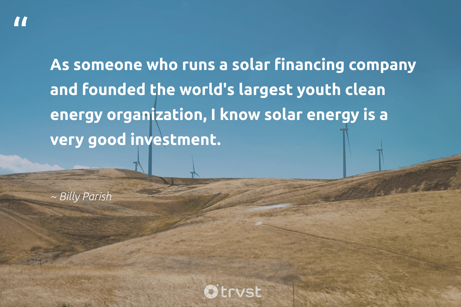 """""""As someone who runs a solar financing company and founded the world's largest youth clean energy organization, I know solar energy is a very good investment.""""  - Billy Parish #trvst #quotes #solar #energy #cleanenergy #solarenergy #solarfarms #affordable #climateaction #planetearth #bethechange #solarlife"""