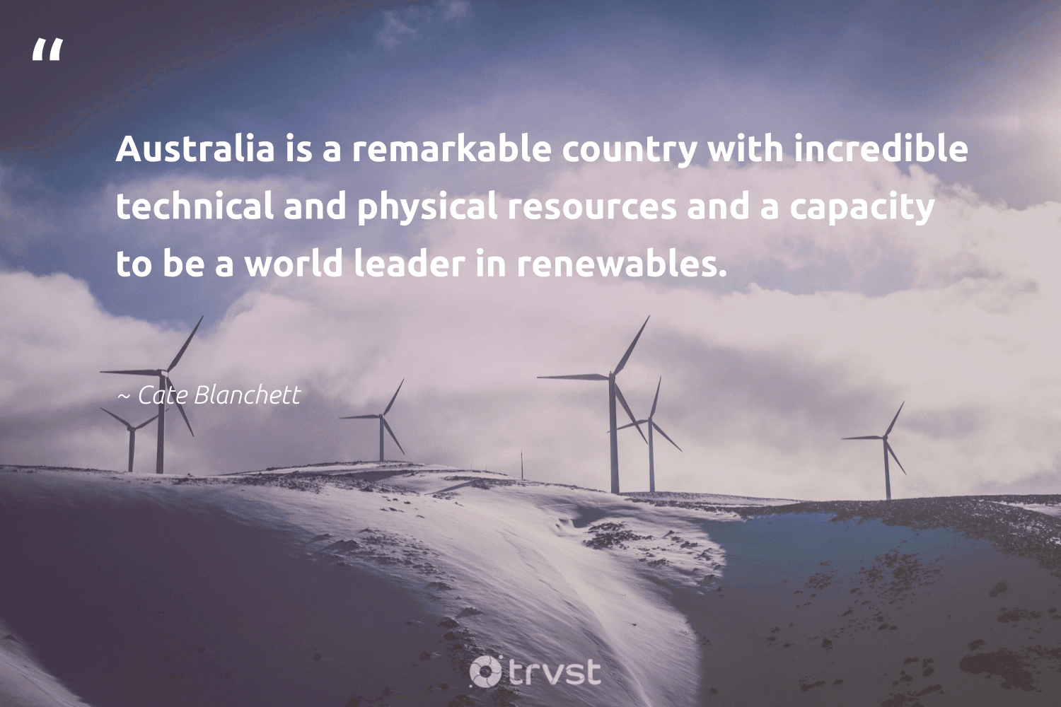"""""""Australia is a remarkable country with incredible technical and physical resources and a capacity to be a world leader in renewables.""""  - Cate Blanchett #trvst #quotes #renewableenergy #australia #renewables #100percentrenewable #planetearth #sustainable #socialchange #switchfuelenergy #carboncapture #gogreen"""