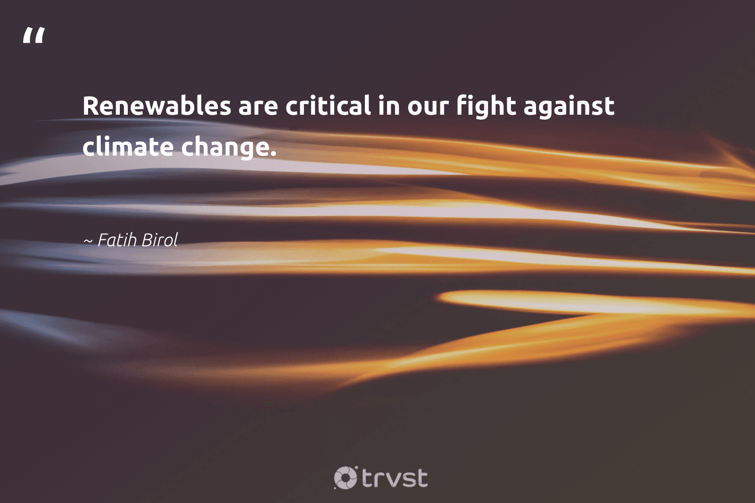"""""""Renewables are critical in our fight against climate change.""""  - Fatih Birol #trvst #quotes #climatechange #renewables #climate #actonclimate #affordable #livegreen #climatefight #socialimpact #climatechangeisreal #cleanenergy"""