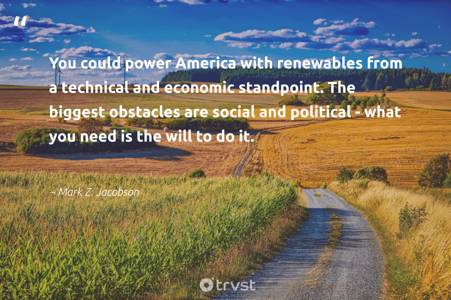 """""""You could power America with renewables from a technical and economic standpoint. The biggest obstacles are social and political - what you need is the will to do it.""""  - Mark Z. Jacobson #trvst #quotes #renewableenergy #renewables #lowcarbon #carbonfree #livegreen #socialimpact #renewable #gogreen #energytransition #bethechange"""