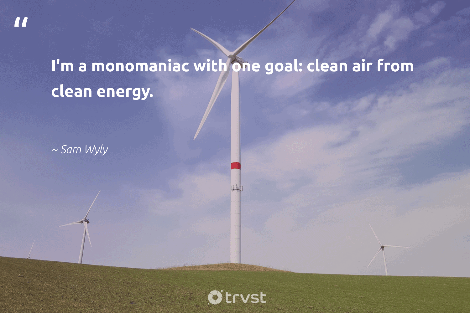 """""""I'm a monomaniac with one goal: clean air from clean energy.""""  - Sam Wyly #trvst #quotes #renewableenergy #energy #cleanenergy #greenenergy #climatechange #zerocarbon #dotherightthing #affordable #climatechange #environmental"""