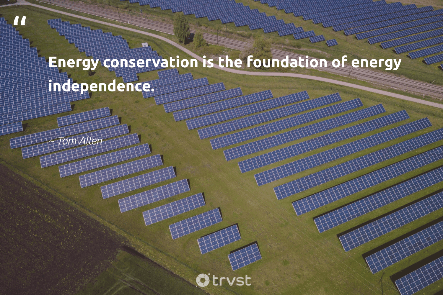 """""""Energy conservation is the foundation of energy independence.""""  - Tom Allen #trvst #quotes #energy #conservation #foundation #earth #sustainability #giveback #socialimpact #mothernature #livegreen #gogreen"""
