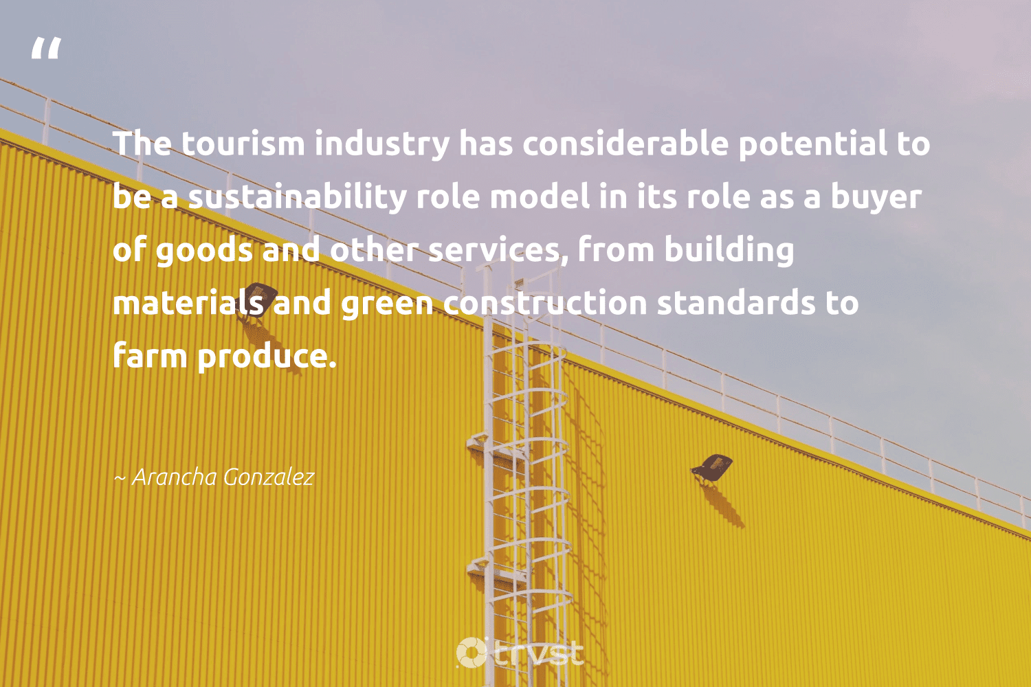 """""""The tourism industry has considerable potential to be a sustainability role model in its role as a buyer of goods and other services, from building materials and green construction standards to farm produce.""""  - Arancha Gonzalez #trvst #quotes #sustainability #green #sustainableliving #betterplanet #bethechange #socialchange #ecofriendly #dogood #sustainable #dosomething"""