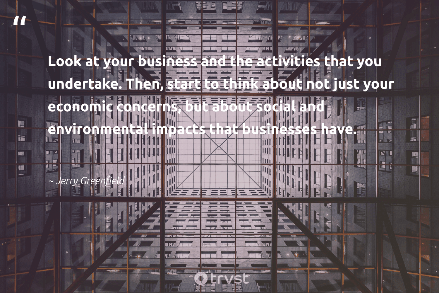 """""""Look at your business and the activities that you undertake. Then, start to think about not just your economic concerns, but about social and environmental impacts that businesses have.""""  - Jerry Greenfield #trvst #quotes #environmental #impacts #dogood #beinspired #socialchange #bethechange #ecoconscious #impact #giveback #dosomething"""