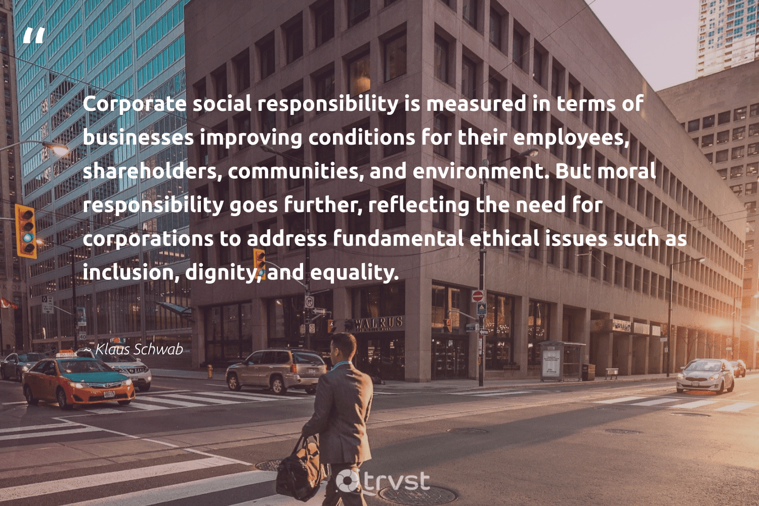 """""""Corporate social responsibility is measured in terms of businesses improving conditions for their employees, shareholders, communities, and environment. But moral responsibility goes further, reflecting the need for corporations to address fundamental ethical issues such as inclusion, dignity, and equality.""""  - Klaus Schwab #trvst #quotes #environment #ethical #equality #inclusion #corporatesocialresponsibility #communities #earth #sustainable #wildlifeplanet #impact"""