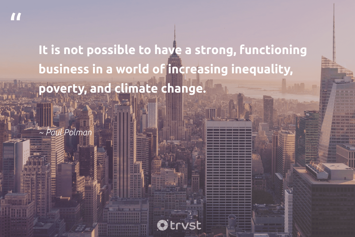 """""""It is not possible to have a strong, functioning business in a world of increasing inequality, poverty, and climate change.""""  - Paul Polman #trvst #quotes #climatechange #climate #poverty #climatechangeisreal #carbonemissions #giveback #ecoconscious #dotherightthing #cop21 #globalwarming"""