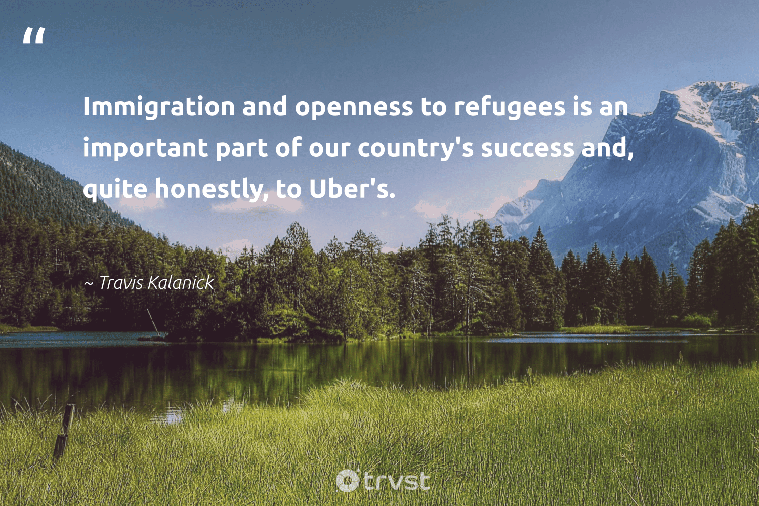 """""""Immigration and openness to refugees is an important part of our country's success and, quite honestly, to Uber's.""""  - Travis Kalanick #trvst #quotes #refugees #success #refugeeswelcome #dogood #equalrights #collectiveaction #refugee #sustainable #weareallone #impact"""
