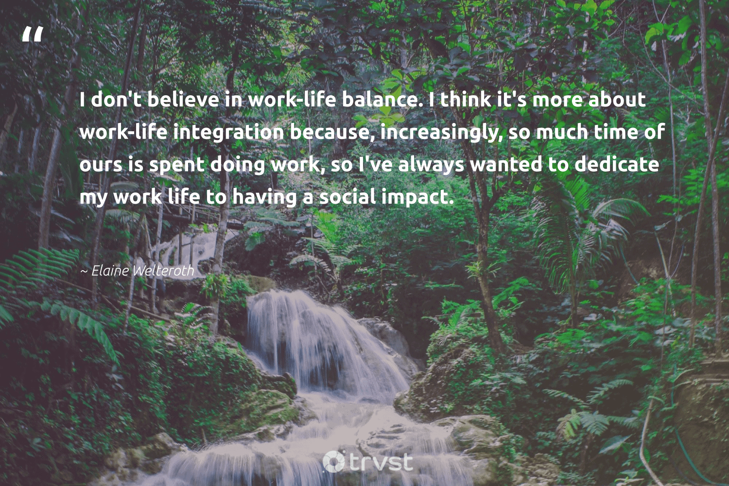 """""""I don't believe in work-life balance. I think it's more about work-life integration because, increasingly, so much time of ours is spent doing work, so I've always wanted to dedicate my work life to having a social impact.""""  - Elaine Welteroth #trvst #quotes #impact #socialimpact #balance #worklifebalance #worklife #futureofwork #socialenterprise #socialchange #nevergiveup #planetearthfirst"""
