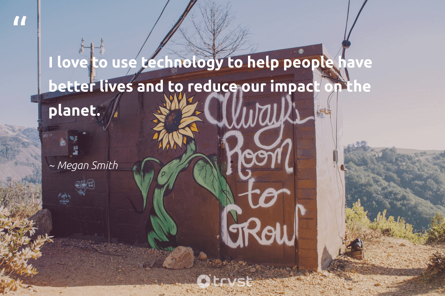 """""""I love to use technology to help people have better lives and to reduce our impact on the planet.""""  - Megan Smith #trvst #quotes #impact #love #reduce #planet #upcycle #betterplanet #greenliving #dogood #recycle #socialchange"""