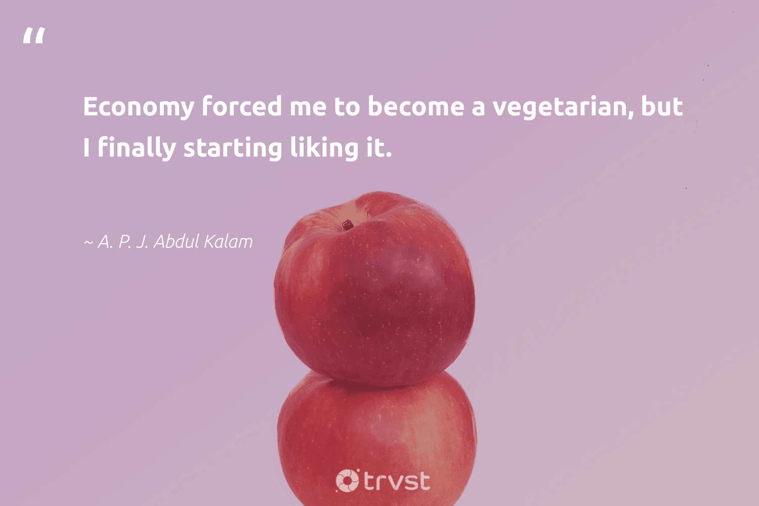 """""""Economy forced me to become a vegetarian, but I finally starting liking it.""""  - A. P. J. Abdul Kalam #trvst #quotes #vegan #vegetarian #plantbased #sustainable #gogreen #socialimpact #greenliving #sustainability #planetearthfirst #govegan"""