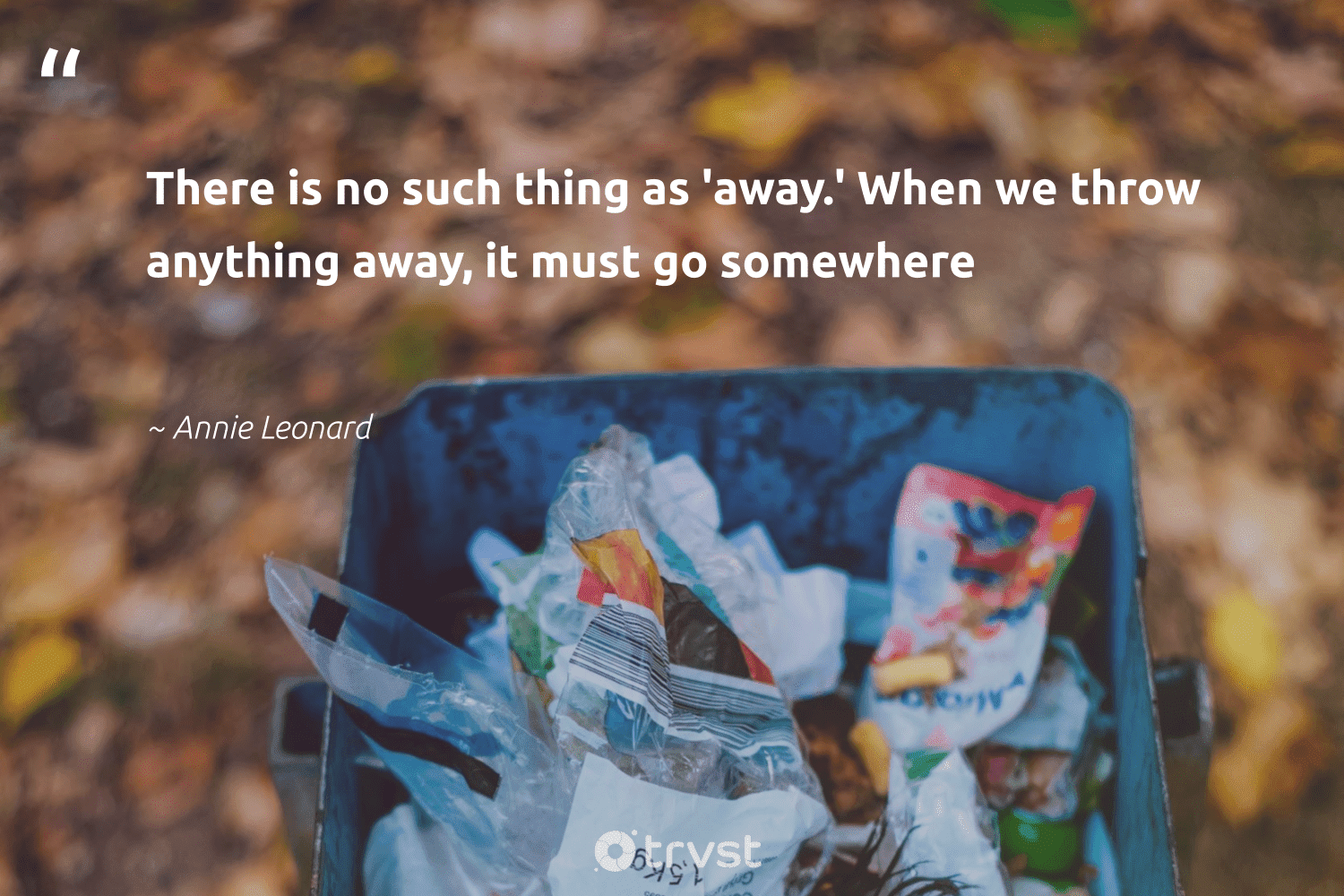 """""""There is no such thing as 'away.' When we throw anything away, it must go somewhere""""  - Annie Leonard #trvst #quotes #dosomething #dogood #sustainableliving #ecoconscious #betterfortheplanet #collectiveaction #takeaction #bethechange #noplanetb #beinspired"""