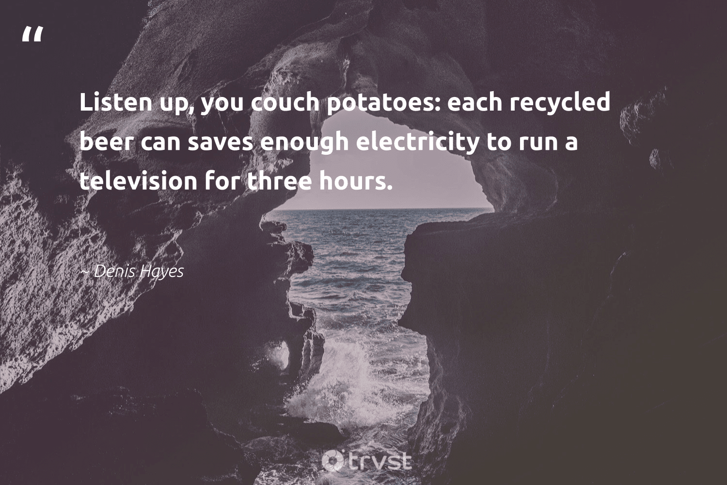 """""""Listen up, you couch potatoes: each recycled beer can saves enough electricity to run a television for three hours. """"  - Denis Hayes #trvst #quotes #recycling #recycled #recycle #wasteless #sustainableliving #socialchange #reuse #environment #carefornature #ecoconscious"""