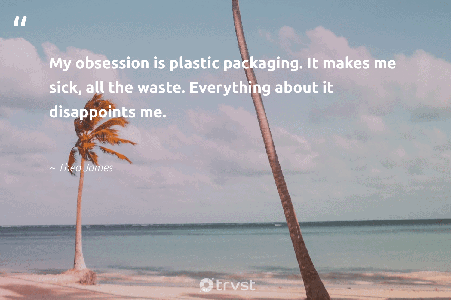 """""""My obsession is plastic packaging. It makes me sick, all the waste. Everything about it disappoints me.""""  - Theo James #trvst #quotes #plasticwaste #waste #plastic #saynotooneuseplastic #gogreen #sustainableliving #dosomething #scrapplastic #betterfortheplanet #wastefree"""