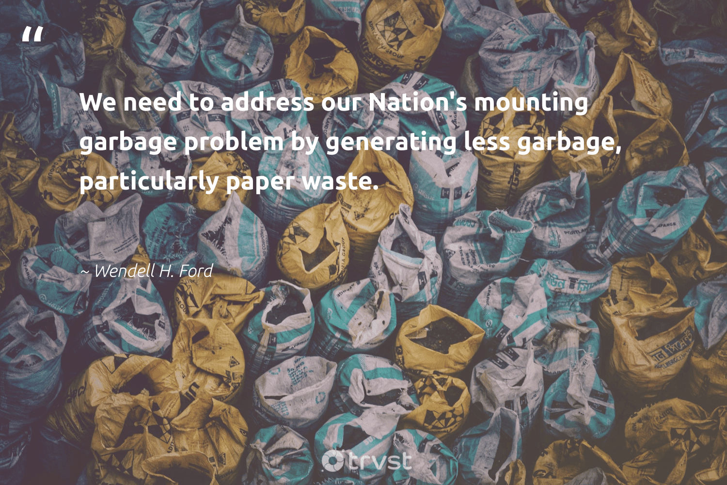 """""""We need to address our Nation's mounting garbage problem by generating less garbage, particularly paper waste.""""  - Wendell H. Ford #trvst #quotes #waste #garbage #dotherightthing #dosomething #dogood #bethechange #gogreen #impact #sustainableliving #socialchange"""