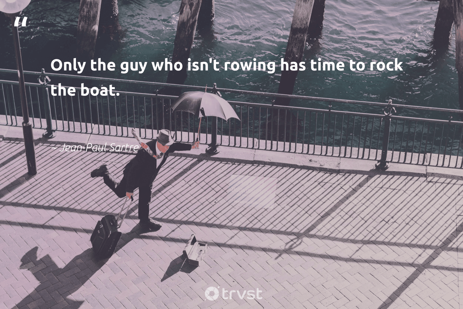 """Only the guy who isn't rowing has time to rock the boat.""  - Jean-Paul Sartre #trvst #quotes #futureofwork #collectiveaction #begreat #thinkgreen #softskills #takeaction #nevergiveup #dogood #dosomething #beinspired"
