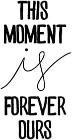 this moment is forever