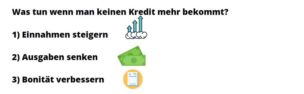 Was tun wenn man keinen Kredit mehr bekommt?  1) Einnahmen steigern  2) Ausgaben senken  3) Bonität verbessern