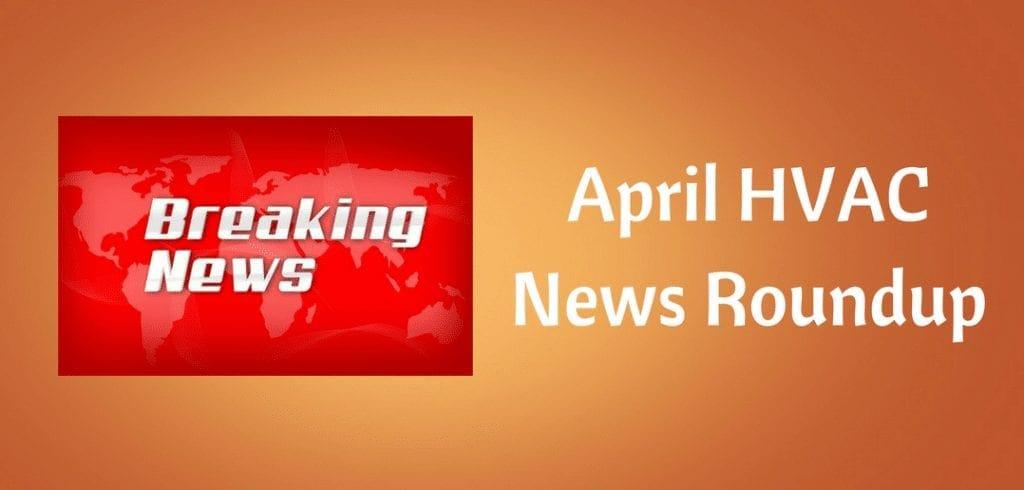 april hvac news roundup