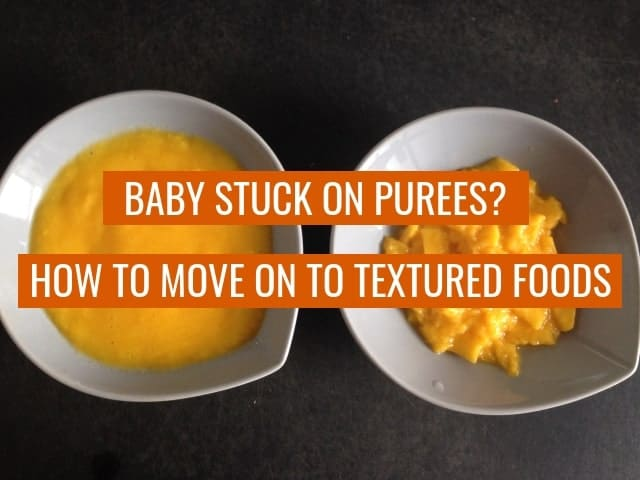 Baby stuck on purees? How to move to textured food.