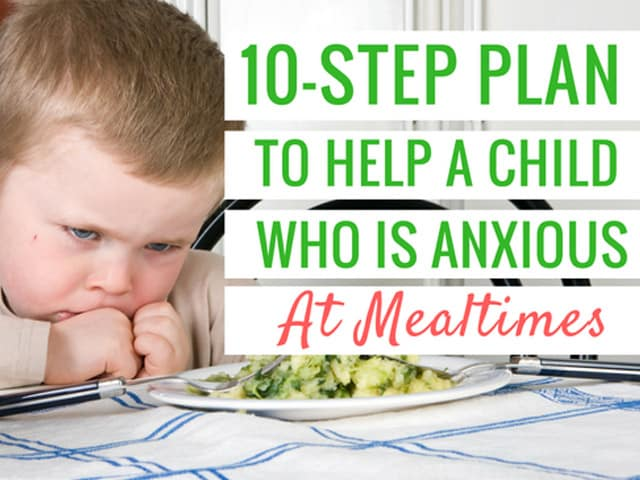 10-step plan to help a child who is anxious at mealtimes