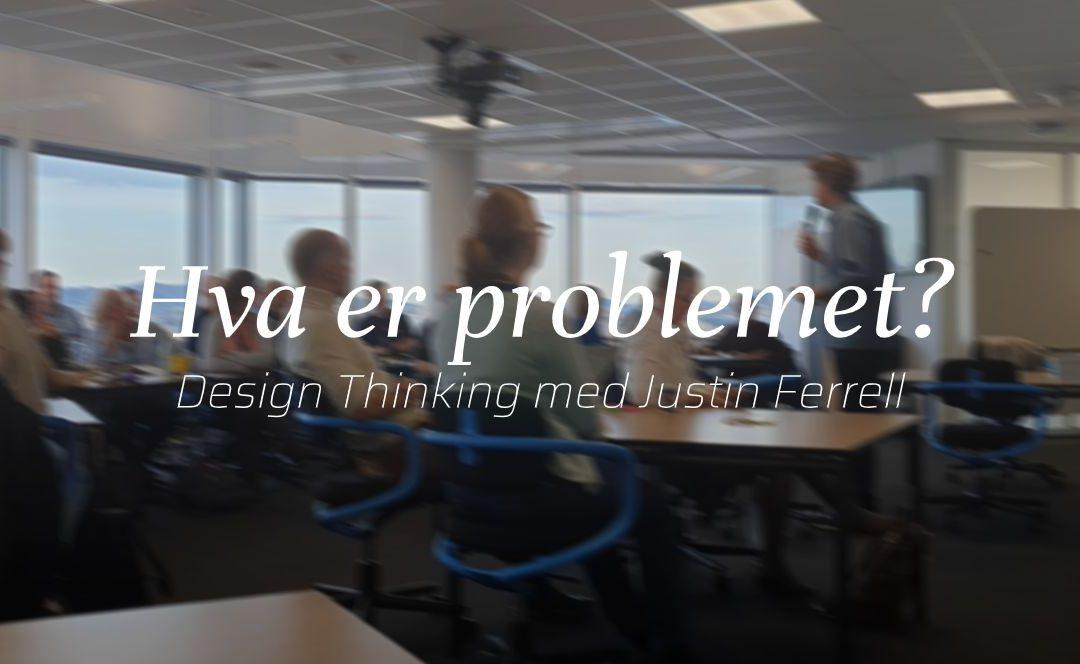 Design Thinking Masterclass med Justin Ferrell