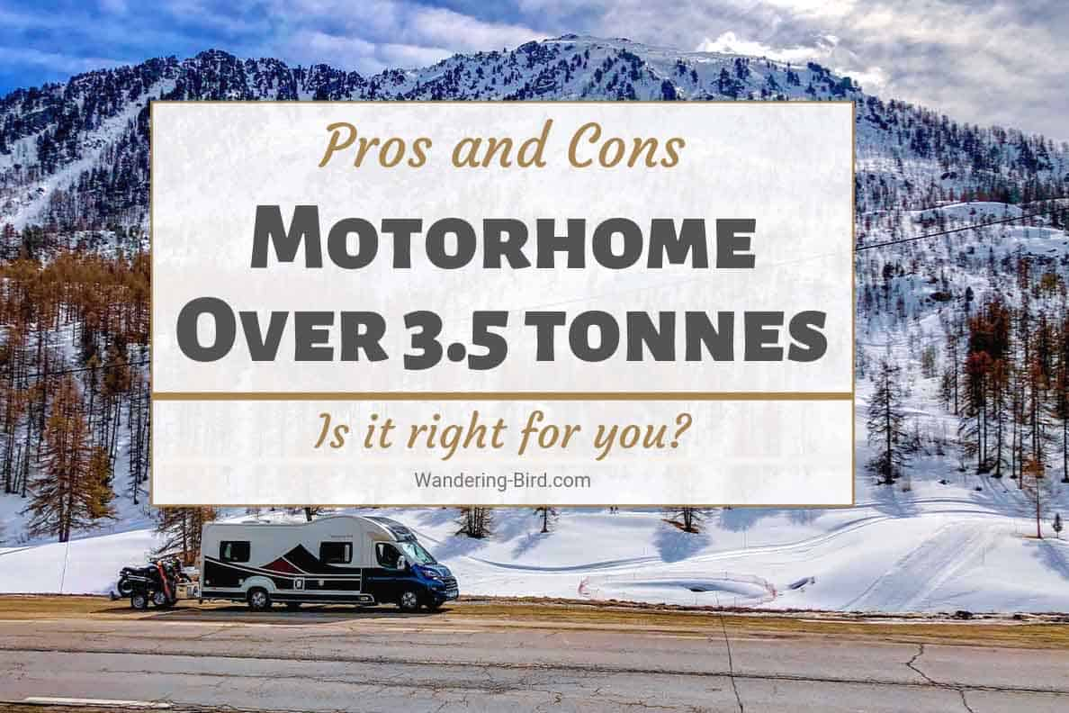 Pros and Cons of a motorhome over 3.5 tonnes