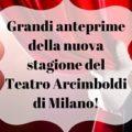 Grandi anteprime della nuova stagione del Teatro Arcimboldi di Milano!