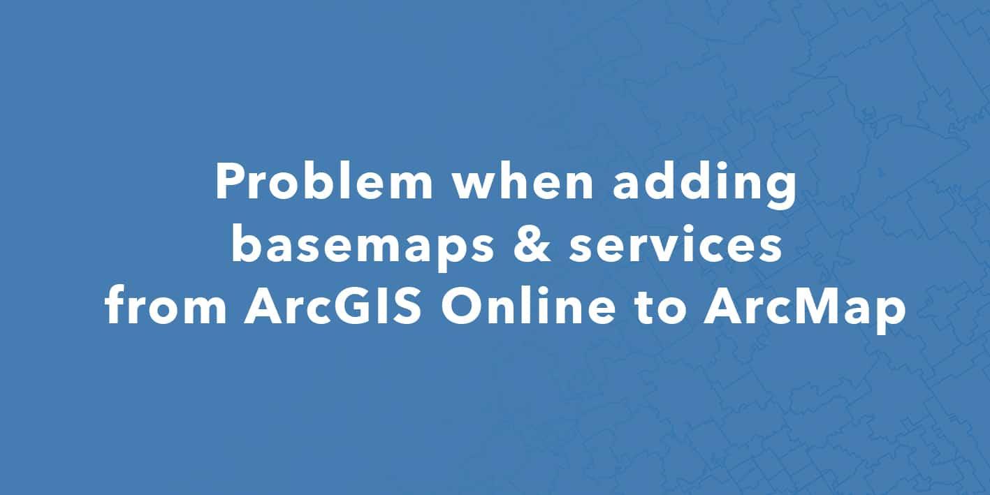 D_Feature image Helpdesk Problem adding basemaps & services