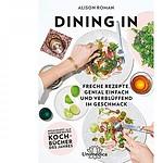 Dining In - Das etwas andere Kochbuch