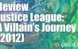 Review Justice League: A Villain's Journey (2012)