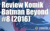 Review Komik Batman Beyond #8 (2016)
