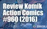 Review Komik Action Comics #960 (2016)