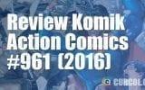 Review Komik Action Comics #961 (2016)