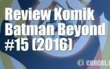 Review Komik Batman Beyond #15 (2016)